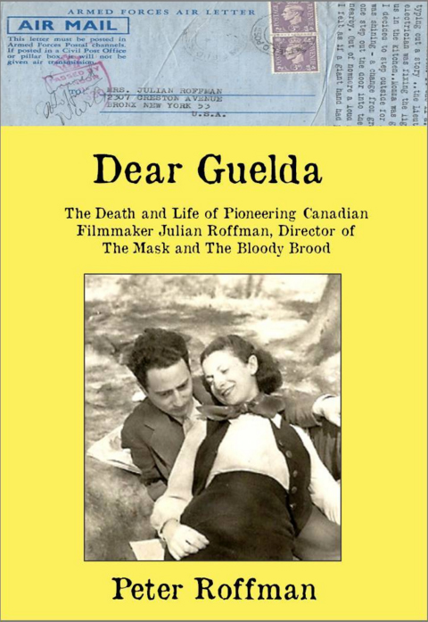 Book: Dear Guelda – The Death and Life of Pioneering Canadian Filmmaker Julian Roffman (2017)