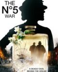 Film: N°5 War, The / N°5 War: A Deadly Duel Behind the Dream, The / La guerre du N°5 (2017)